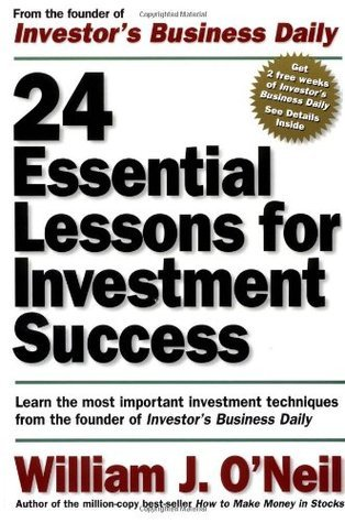 24 Essential Lessons for Investment Success: Learn the Most Important Investment Techniques from the Founder of Investor's Business Daily