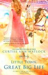 Little Town, Great Big Life by Curtiss Ann Matlock