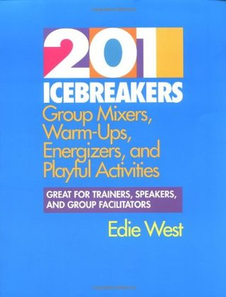 201 Icebreakers: group mixers, warm-ups, energizers, and playful activities