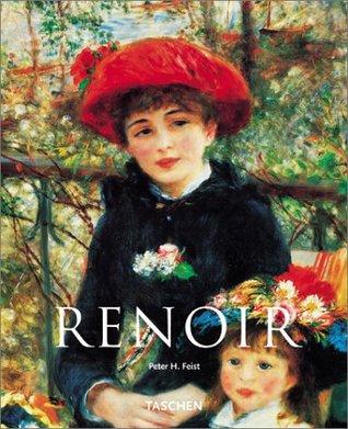 Pierre-Auguste Renoir, 1841-1919 by Peter H. Feist