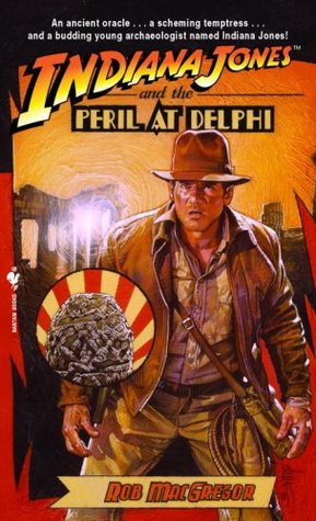 Indiana Jones and the Peril at Delphi by Rob MacGregor