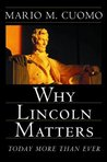 Why Lincoln Matters: Today More Than Ever
