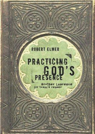 Practicing God's Presence by Robert Elmer