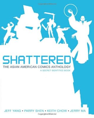 Shattered: The Asian American Comics Anthology (Secret Identities, #2)