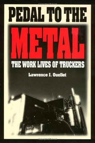 Pedal To The Metal: The Work Life of Truckers