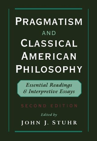 pragmatism and classical american philosophy essential readings  207808