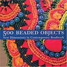 500 Beaded Objects by Carol Wilcox Wells