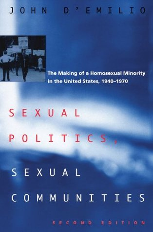 Sexual Politics, Sexual Communities: The Making of a Homosexual Minority in the United States, 1940-1970