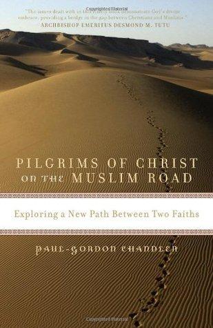 Pilgrims of Christ on the Muslim Road by Paul-Gordon Chandler