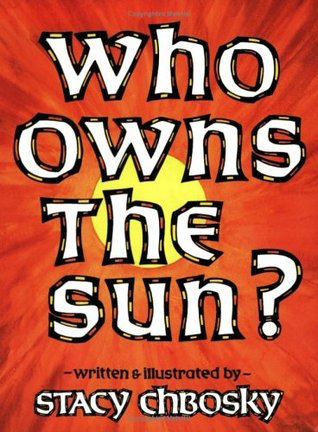 Who Owns the Sun? by Stacy Chbosky