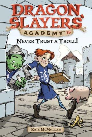 Never Trust a Troll! (Dragon Slayers' Academy, #18)