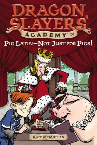 Pig Latin--Not Just for Pigs!(Dragon Slayers Academy 14)