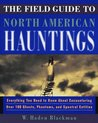 The Field Guide to North American Hauntings: Everything You Need to Know About Encountering Over 100 Ghosts, Phantoms, and Spectral Entities
