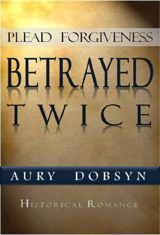 Plead Forgiveness: Betrayed Twice (Loyalty Series)