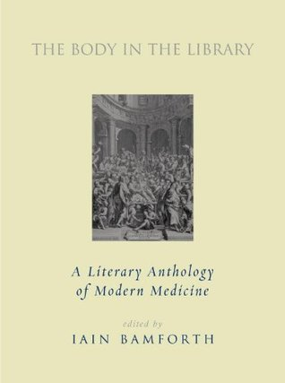 The Body in the Library: A Literary Anthology of Modern Medicine