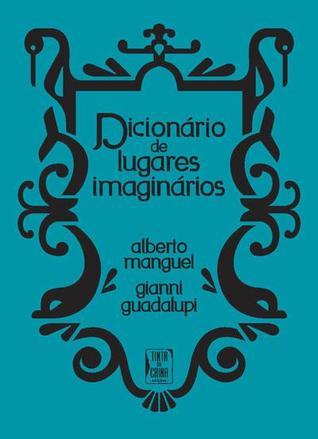 Dicionário de Lugares Imaginários by Alberto Manguel