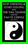 Stop Thinking and Start Feeling with The Tao, Taoism and The Tao Te Ching!