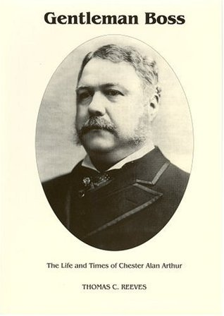 Gentleman Boss: The Life of Chester Alan Arthur (Signature)
