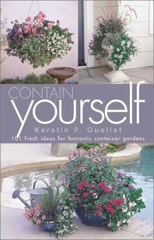 Contain Yourself: 101 Fresh Ideas for Fantastic Container Gardens