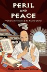 Peril and Peace: Chronicles of the Ancient Church (History Lives #1)