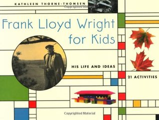 Frank Lloyd Wright for Kids: His Life and Ideas, 21 Activites