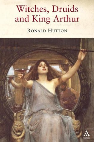 Witches, Druids and King Arthur by Ronald Hutton
