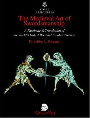 The Medieval Art of Swordsmanship by Jeffrey L. Forgeng