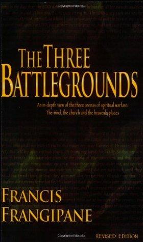 The Three Battlegrounds by Francis Frangipane
