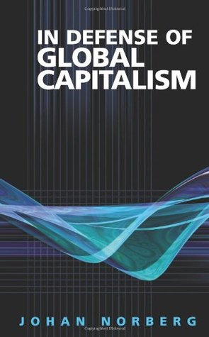 In Defense of Global Capitalism by Johan Norberg