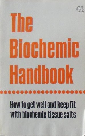 The Biochemic Handbook: How to Get Well and Keep Fit With Biochemic Tissue Salts