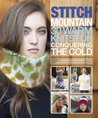 Stitch Mountain: 30 Warm Knits for Conquering the Cold