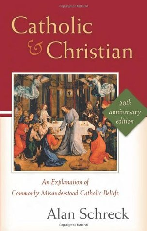 Ebook Catholic and Christian: An Explanation of Commonly Misunderstood Catholic Beliefs by Alan Schreck DOC!