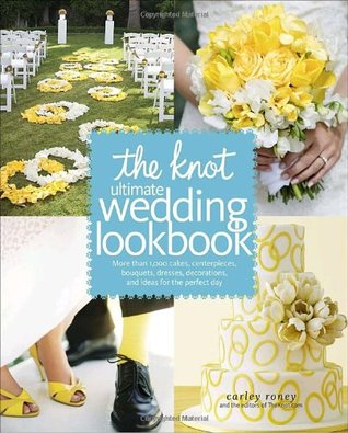 The Knot Ultimate Wedding Lookbook by Carley Roney