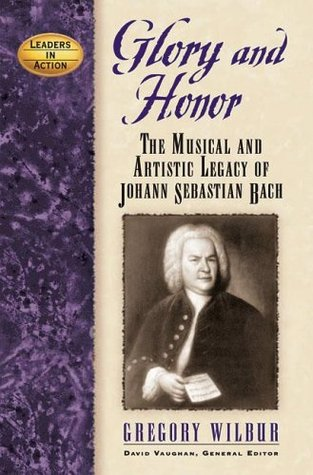 Glory and Honor: The Music and Artistic Legacy of Johann Sebastian Bach