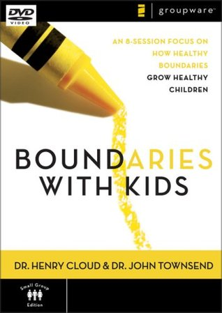 Boundaries with Kids: An 8-Sessions Focus on How Healthy Boundaries Grow Healthy Children