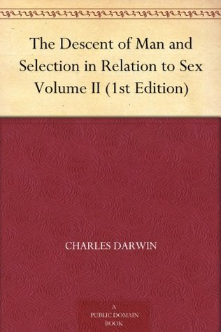 The Descent of Man and Selection in Relation to Sex, Vol 2