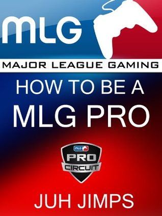 major league gaming how to be a mlg pro by james delong