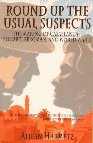 Round Up the Usual Suspects: The Making of Casablanca--Bogart, Bergman, and World War II