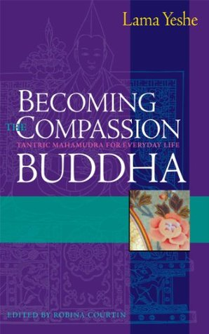 Becoming the Compassion Buddha by Lama Thubten Yeshe