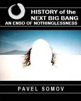 An Enso of Nothinglessness: History of the Next Big Bang