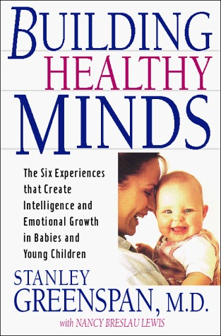 Building Healthy Minds: The Six Experiences That Create Intelligence And Emotional Growth In Babies And Young Children