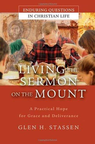 Living the Sermon on the Mount by Glen H. Stassen
