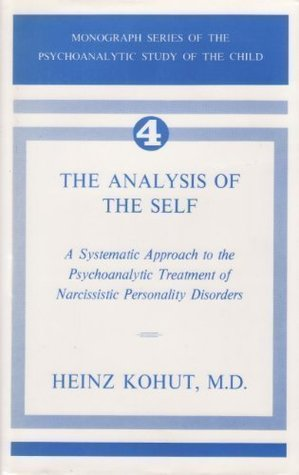 The Analysis of Self: A Systematic Approach to the Psychoanalytic Treatment of Narcissistic Personality Disorders