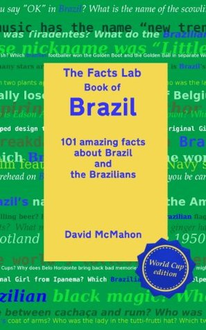 The Facts Lab Book of Brazil: 101 amazing facts about Brazil and the Brazilians