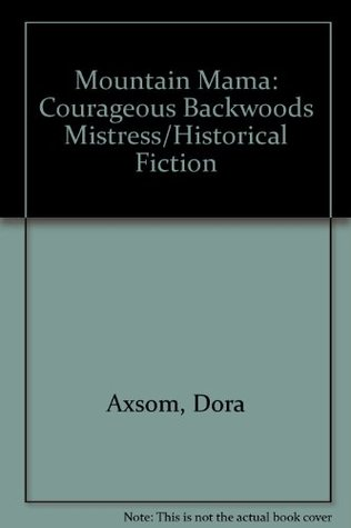 Mountain Mama: Courageous Backwoods Mistress/Historical Fiction