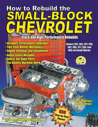 how to rebuild the small block chevrolet stock and high performance rh goodreads com small block chevy engine rebuild manual chevy 350 small block rebuild manual