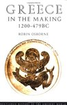 Greece in the Making 1200-479 BC (History of the Ancient World)