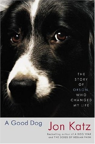 a good dog the story of orson who changed my life by jon katz