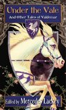 Under the Vale and Other Tales of Valdemar (Tales of Valdemar #7)