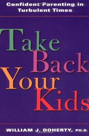 Take Back Your Kids by William J. Doherty